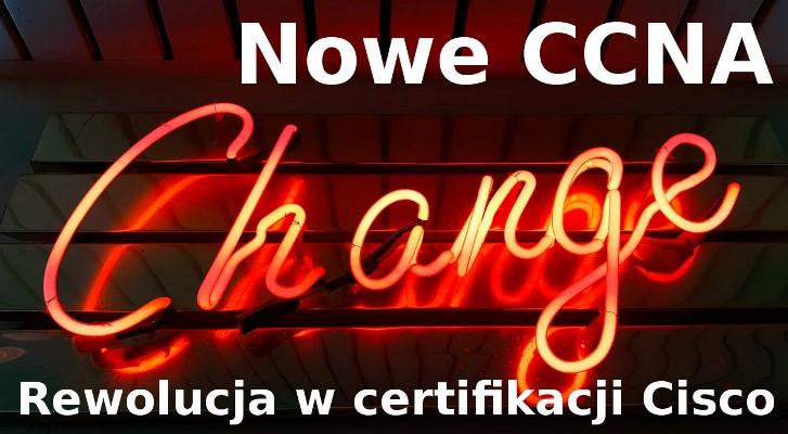 Nowe CCNA i rewolujca w certifikacji Cisco
